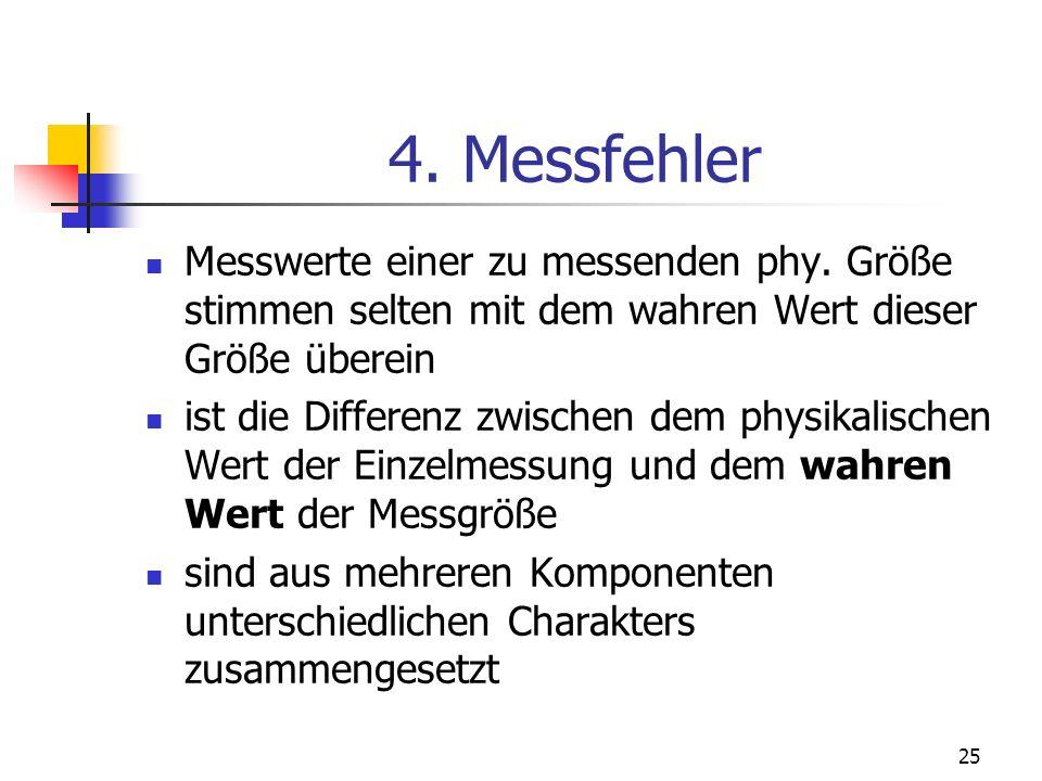 4. Messfehler Messwerte einer zu messenden phy. Größe stimmen selten mit dem wahren Wert dieser Größe überein.