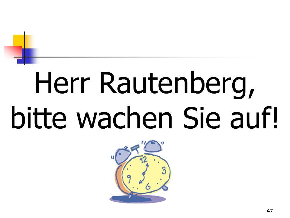 Herr Rautenberg, bitte wachen Sie auf!