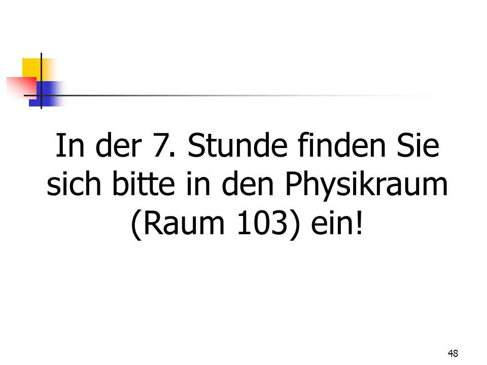 In der 7. Stunde finden Sie sich bitte in den Physikraum (Raum 103) ein!