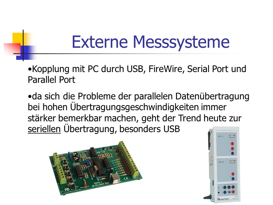 Externe Messsysteme Kopplung mit PC durch USB, FireWire, Serial Port und Parallel Port.