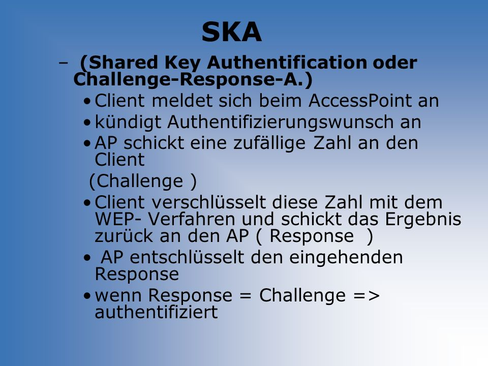 SKA (Shared Key Authentification oder Challenge-Response-A.)