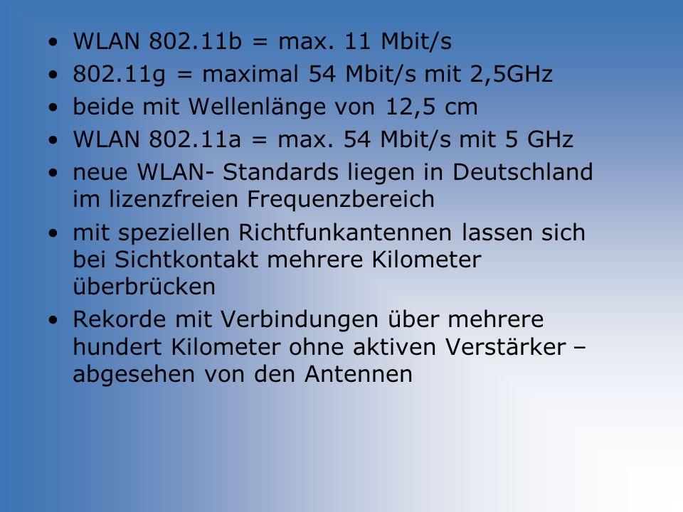 WLAN 802.11b = max. 11 Mbit/s 802.11g = maximal 54 Mbit/s mit 2,5GHz. beide mit Wellenlänge von 12,5 cm.