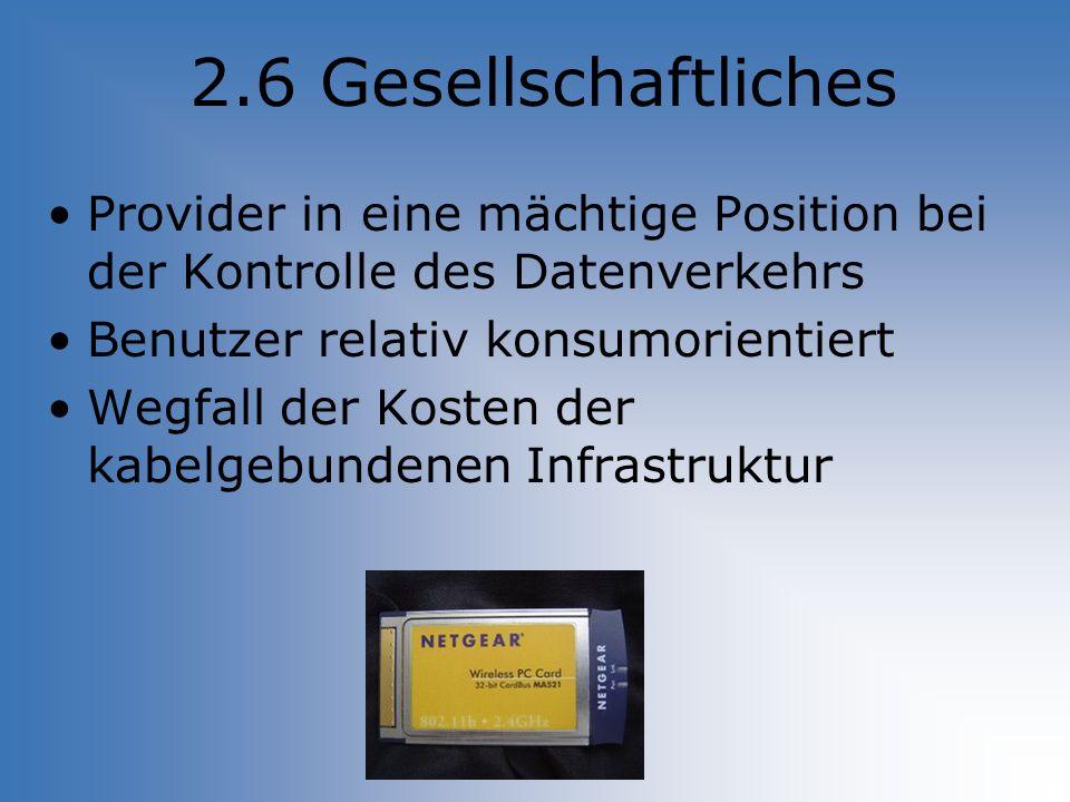 2.6 Gesellschaftliches Provider in eine mächtige Position bei der Kontrolle des Datenverkehrs. Benutzer relativ konsumorientiert.