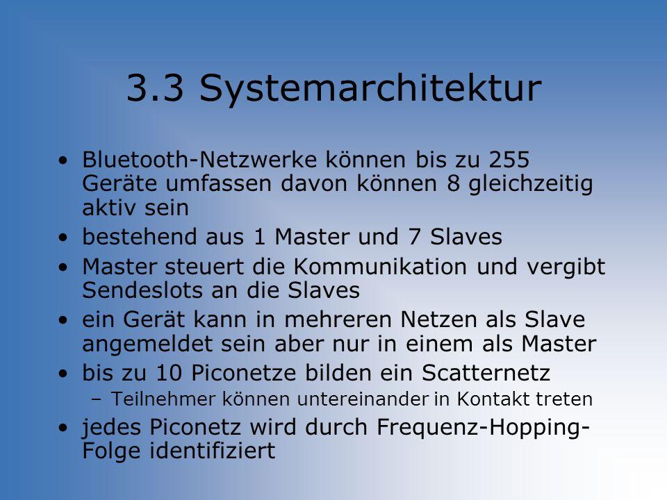 3.3 Systemarchitektur Bluetooth-Netzwerke können bis zu 255 Geräte umfassen davon können 8 gleichzeitig aktiv sein.