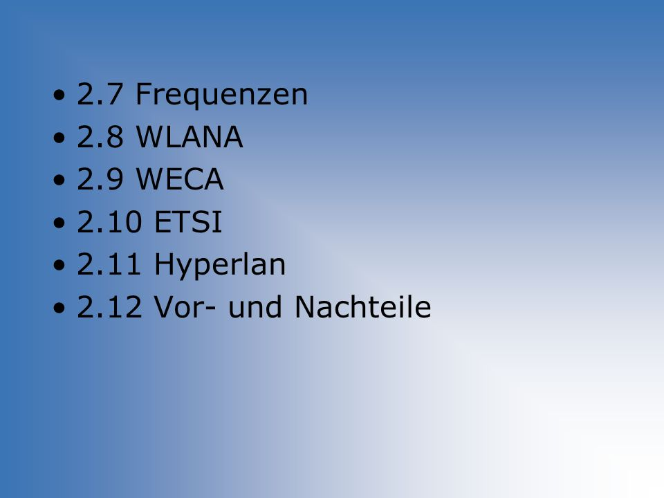 2.7 Frequenzen 2.8 WLANA 2.9 WECA 2.10 ETSI 2.11 Hyperlan 2.12 Vor- und Nachteile