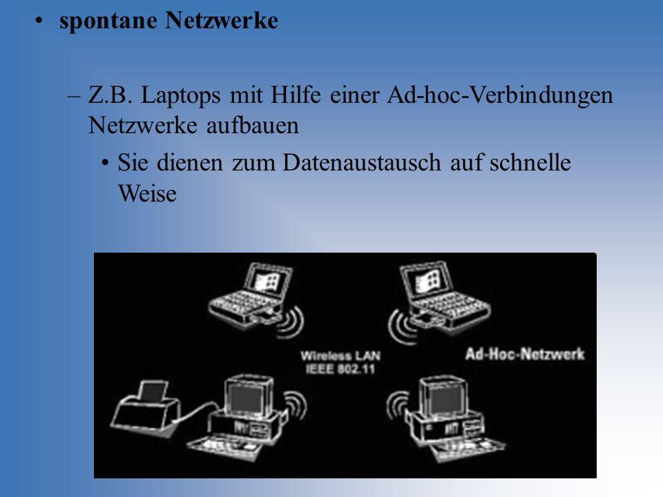 spontane Netzwerke Z.B. Laptops mit Hilfe einer Ad-hoc-Verbindungen Netzwerke aufbauen.