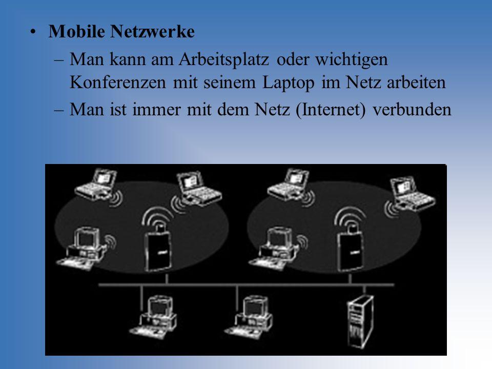 Mobile Netzwerke Man kann am Arbeitsplatz oder wichtigen Konferenzen mit seinem Laptop im Netz arbeiten.