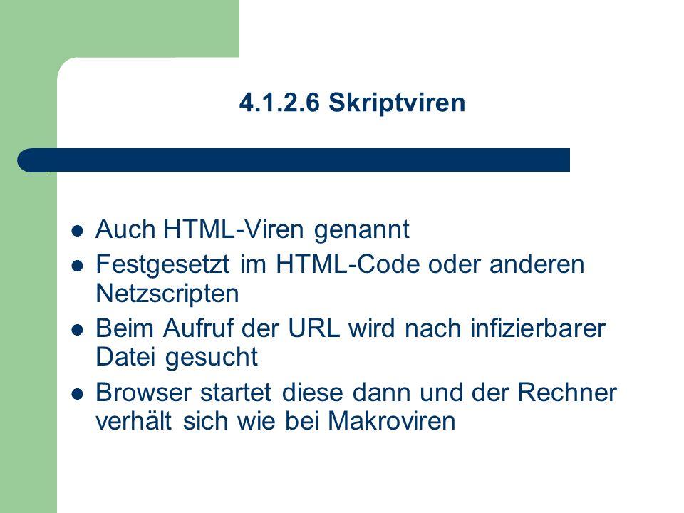 4.1.2.6 Skriptviren Auch HTML-Viren genannt. Festgesetzt im HTML-Code oder anderen Netzscripten.