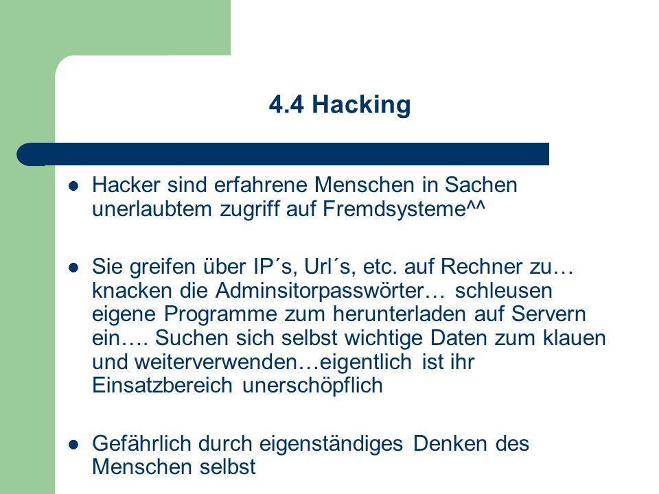4.4 Hacking Hacker sind erfahrene Menschen in Sachen unerlaubtem zugriff auf Fremdsysteme^^