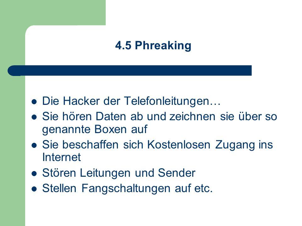 4.5 Phreaking Die Hacker der Telefonleitungen… Sie hören Daten ab und zeichnen sie über so genannte Boxen auf.