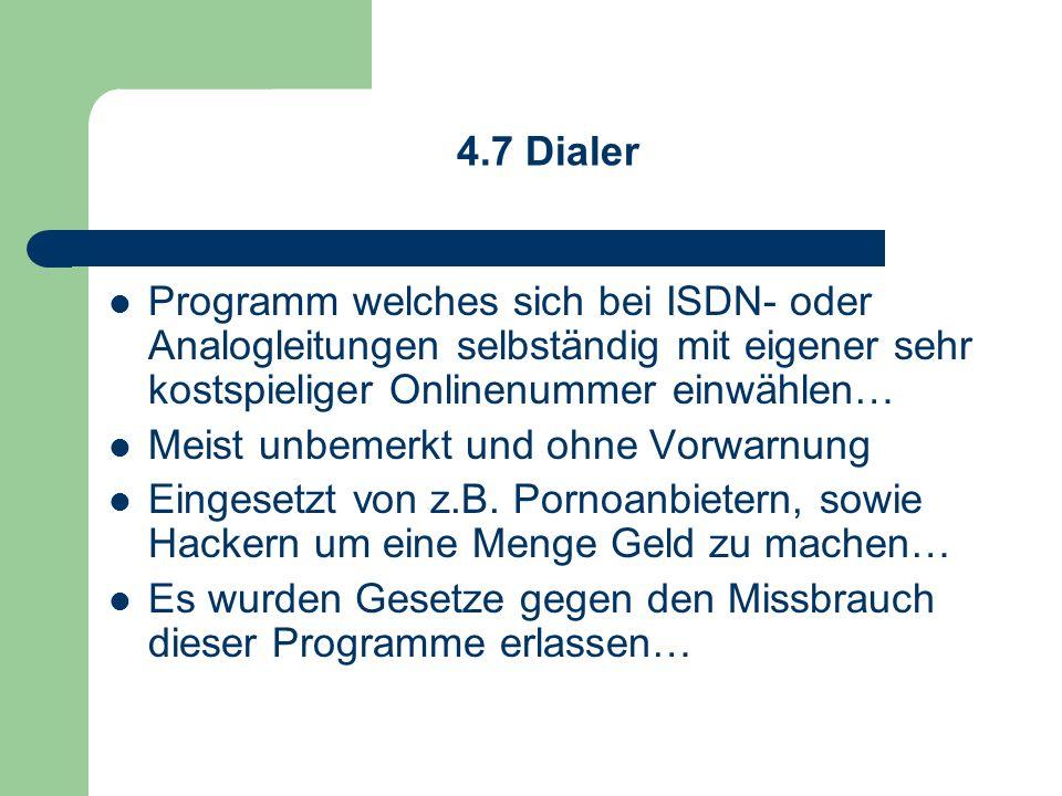 4.7 Dialer Programm welches sich bei ISDN- oder Analogleitungen selbständig mit eigener sehr kostspieliger Onlinenummer einwählen…