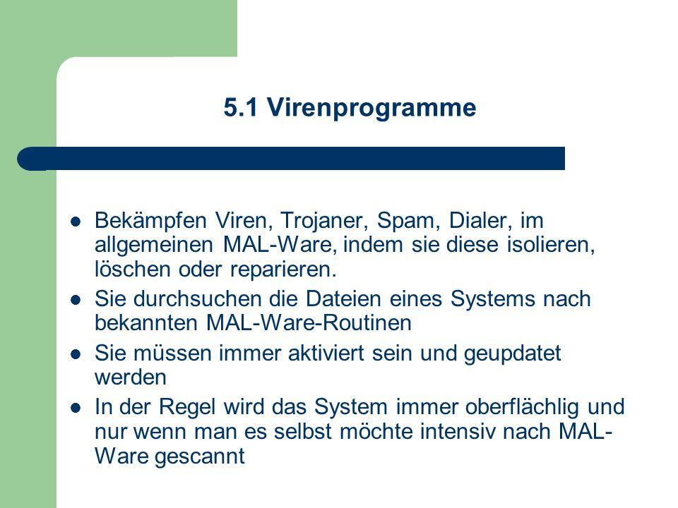 5.1 Virenprogramme Bekämpfen Viren, Trojaner, Spam, Dialer, im allgemeinen MAL-Ware, indem sie diese isolieren, löschen oder reparieren.