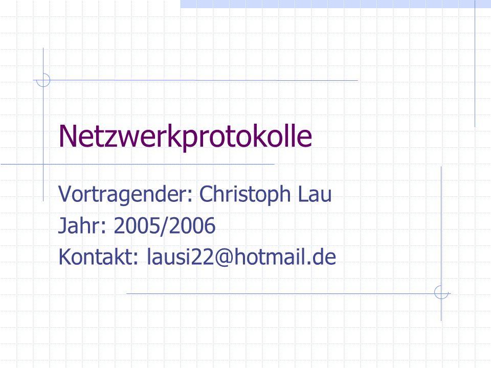 Netzwerkprotokolle Vortragender: Christoph Lau Jahr: 2005/2006