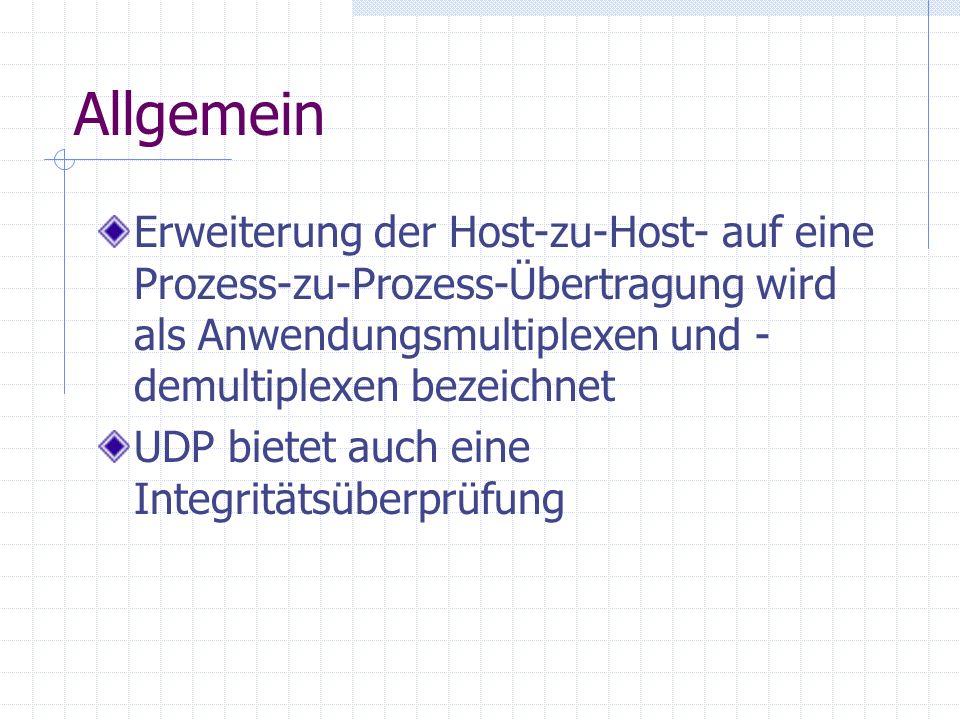 Allgemein Erweiterung der Host-zu-Host- auf eine Prozess-zu-Prozess-Übertragung wird als Anwendungsmultiplexen und -demultiplexen bezeichnet.