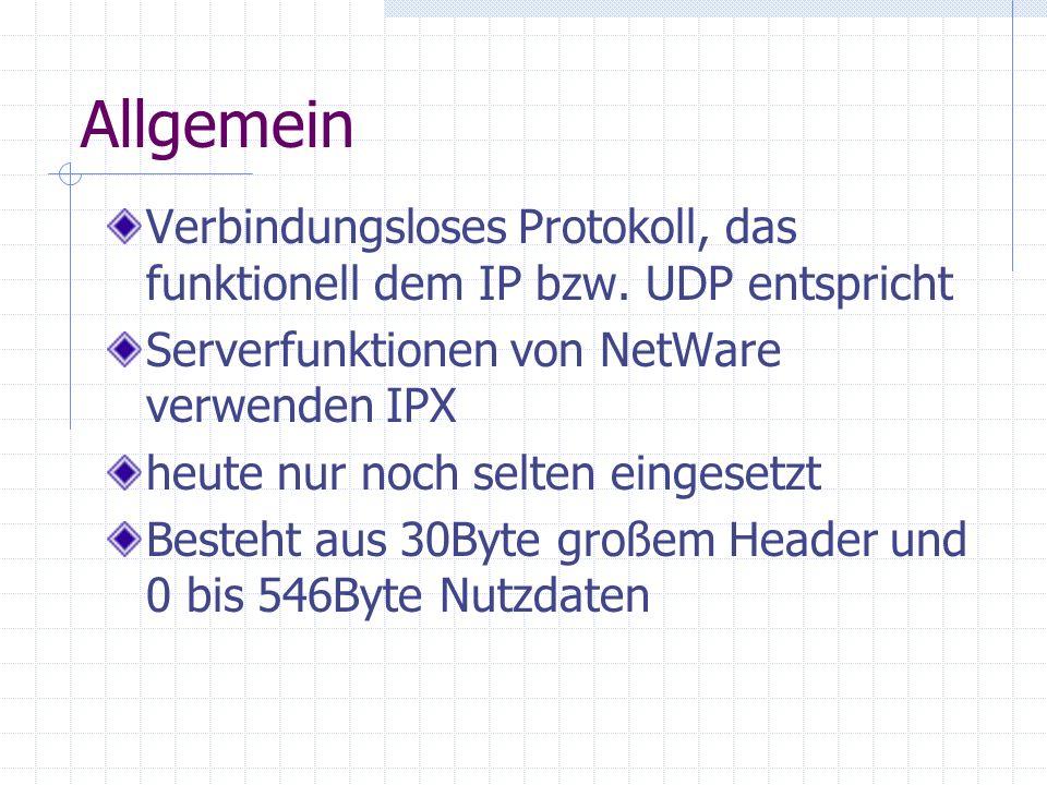 Allgemein Verbindungsloses Protokoll, das funktionell dem IP bzw. UDP entspricht. Serverfunktionen von NetWare verwenden IPX.