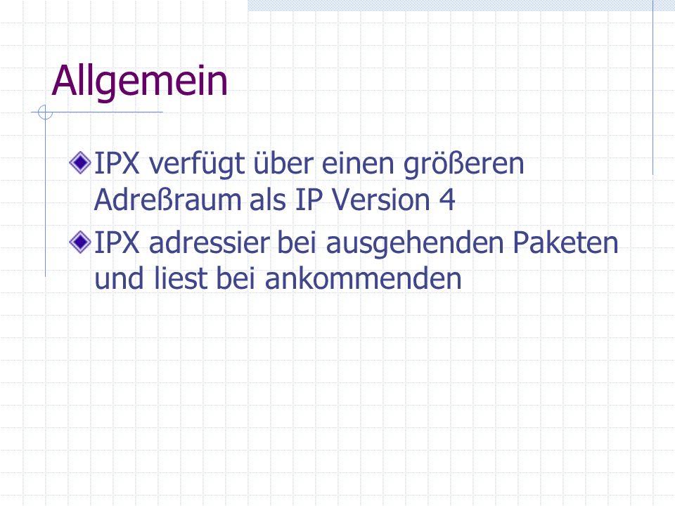 Allgemein IPX verfügt über einen größeren Adreßraum als IP Version 4