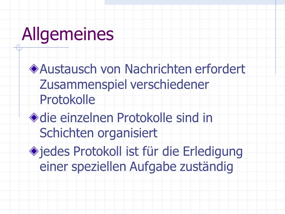 AllgemeinesAustausch von Nachrichten erfordert Zusammenspiel verschiedener Protokolle. die einzelnen Protokolle sind in Schichten organisiert.