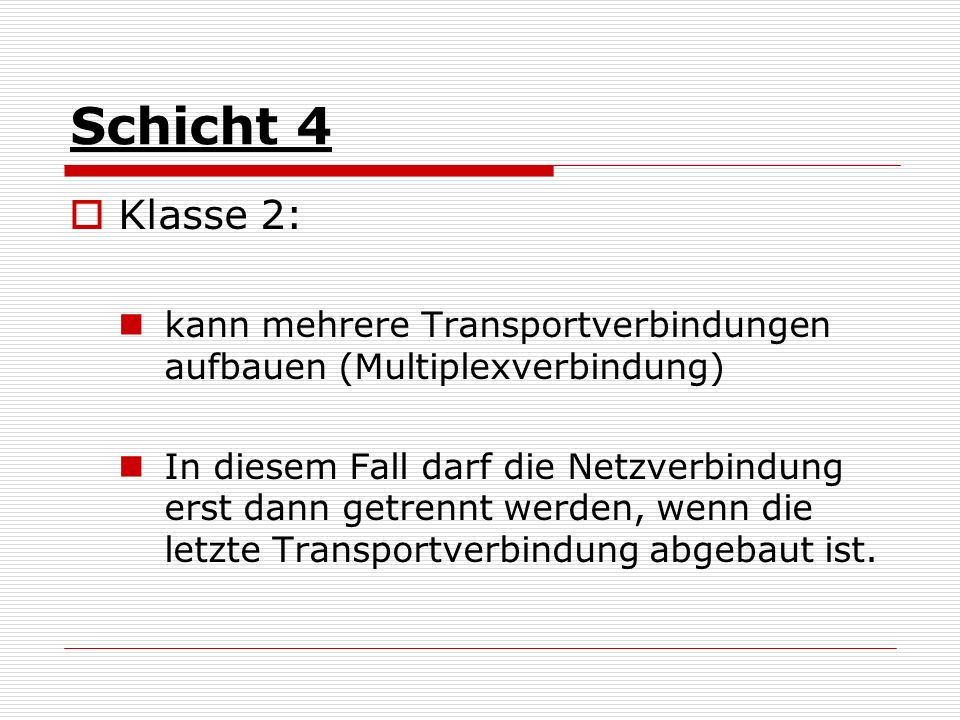 Schicht 4 Klasse 2: kann mehrere Transportverbindungen aufbauen (Multiplexverbindung)