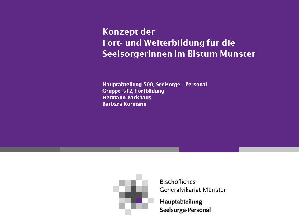 Konzept der Fort- und Weiterbildung für die SeelsorgerInnen im Bistum Münster Hauptabteilung 500, Seelsorge - Personal Gruppe 512, Fortbildung Hermann Backhaus Barbara Kormann
