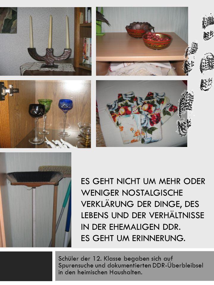 Es geht nicht um mehr oder weniger nostalgische Verklärung der Dinge, des Lebens und der Verhältnisse in der ehemaligen DDR. Es geht um Erinnerung.