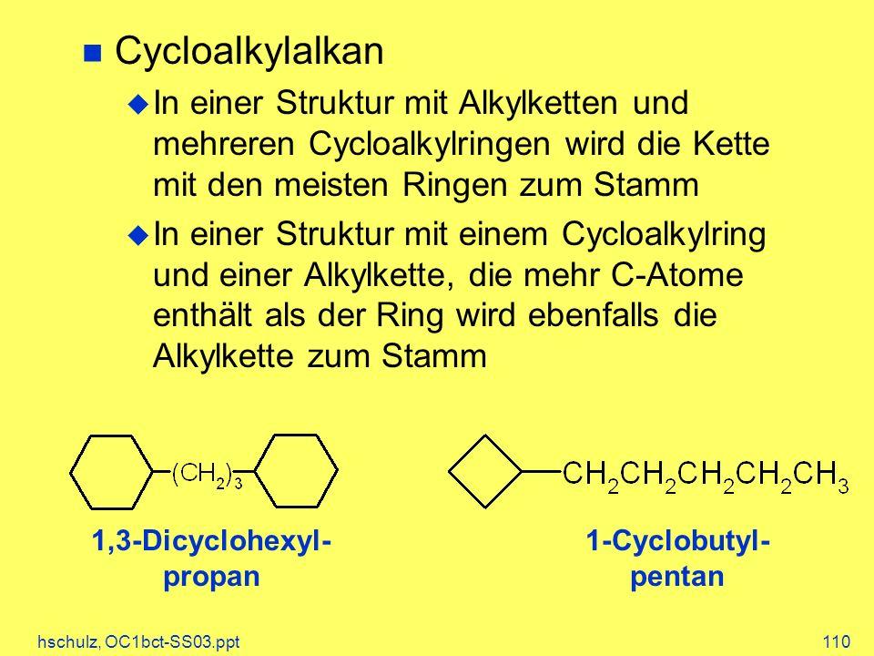 Cycloalkylalkan In einer Struktur mit Alkylketten und mehreren Cycloalkylringen wird die Kette mit den meisten Ringen zum Stamm.