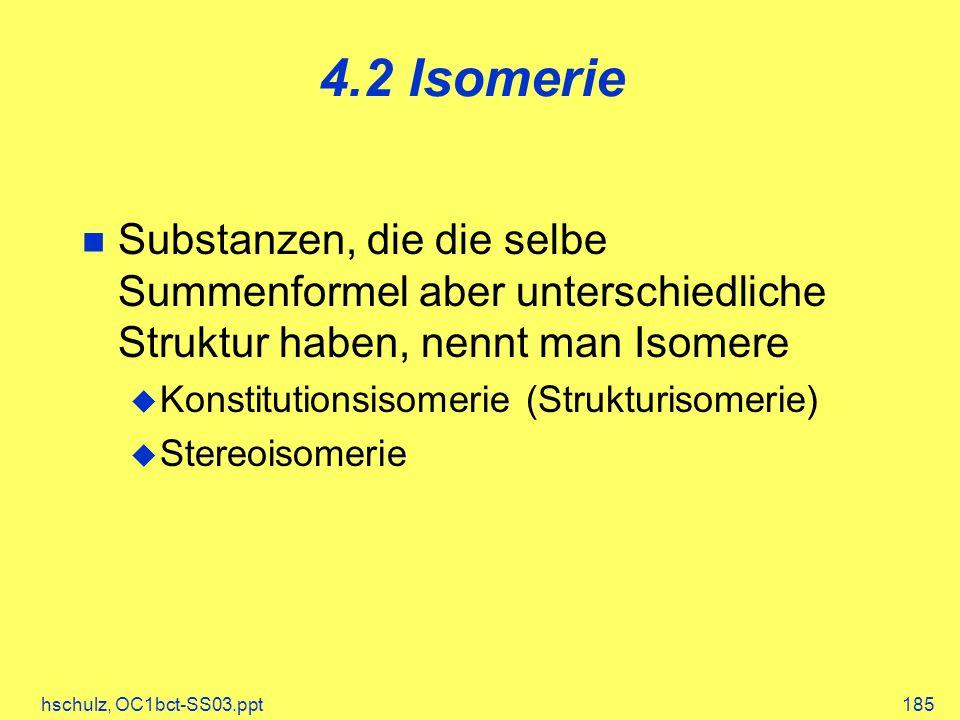 4.2 Isomerie Substanzen, die die selbe Summenformel aber unterschiedliche Struktur haben, nennt man Isomere.
