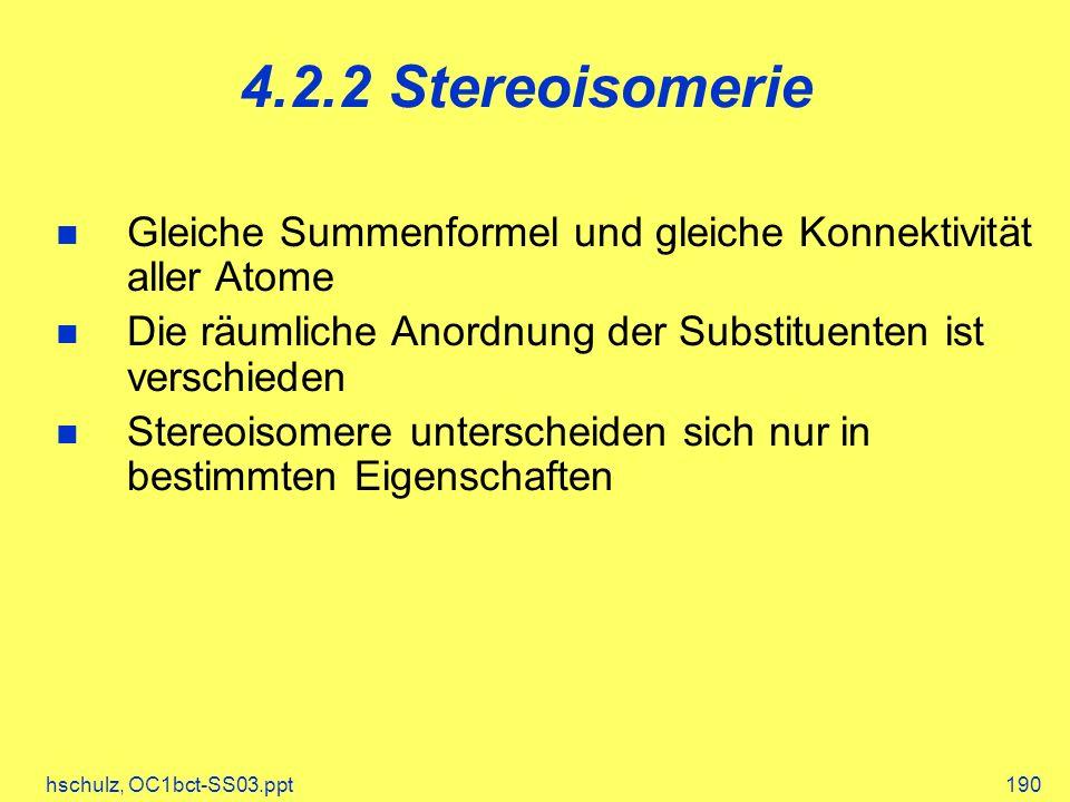 4.2.2 Stereoisomerie Gleiche Summenformel und gleiche Konnektivität aller Atome. Die räumliche Anordnung der Substituenten ist verschieden.