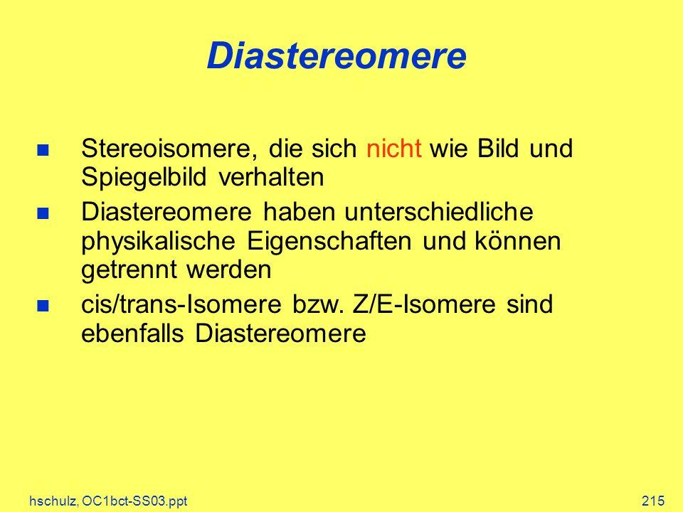 Diastereomere Stereoisomere, die sich nicht wie Bild und Spiegelbild verhalten.