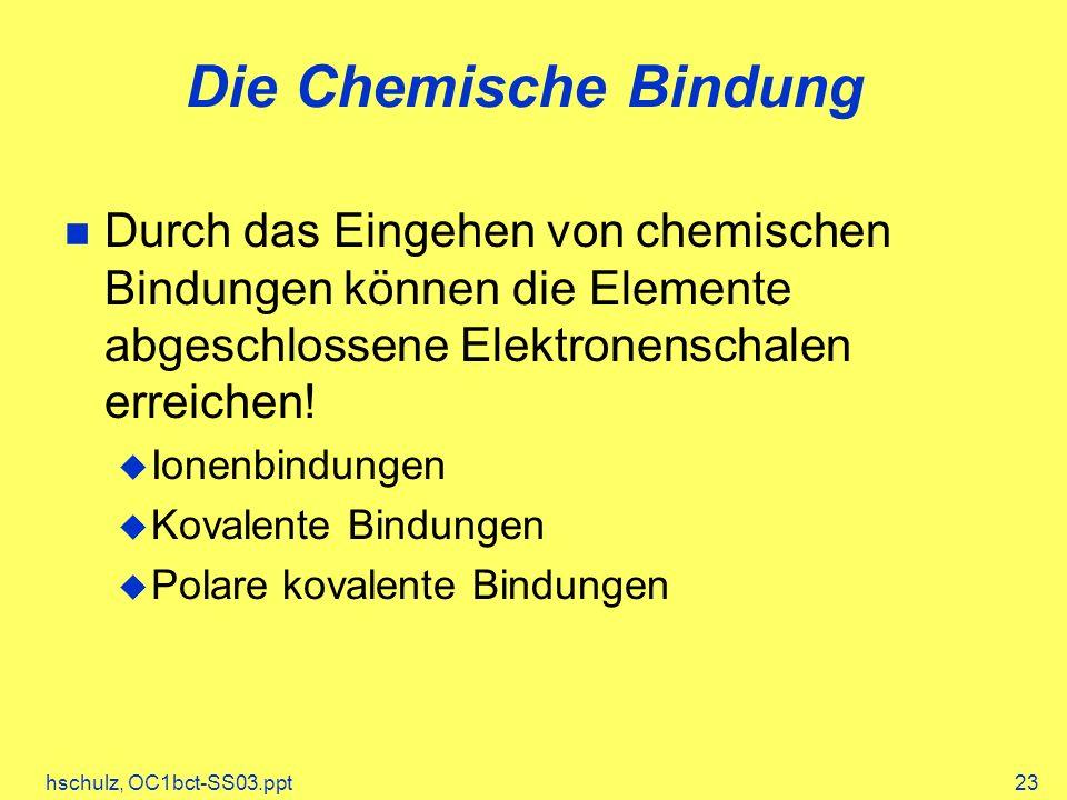 Die Chemische Bindung Durch das Eingehen von chemischen Bindungen können die Elemente abgeschlossene Elektronenschalen erreichen!