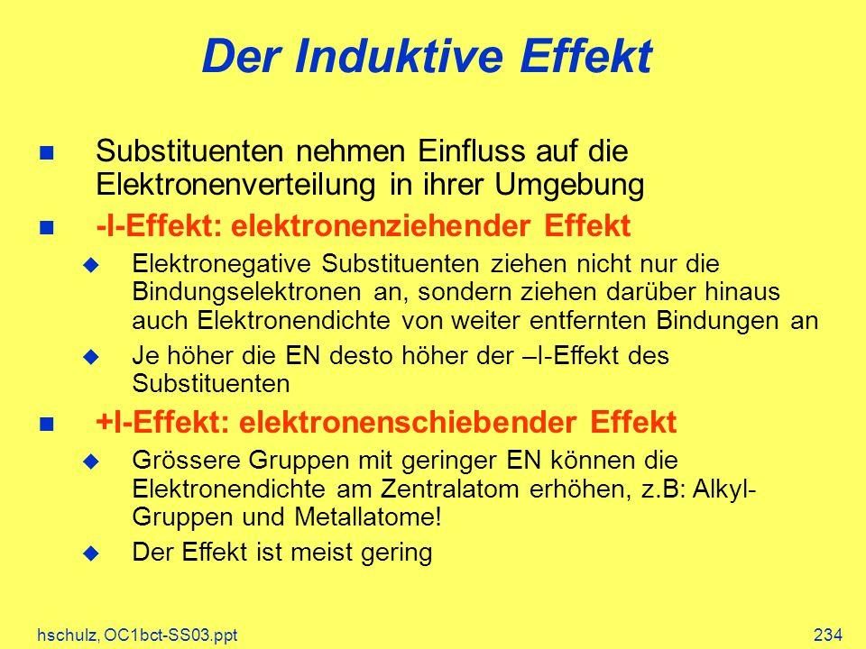 Der Induktive Effekt Substituenten nehmen Einfluss auf die Elektronenverteilung in ihrer Umgebung. -I-Effekt: elektronenziehender Effekt.
