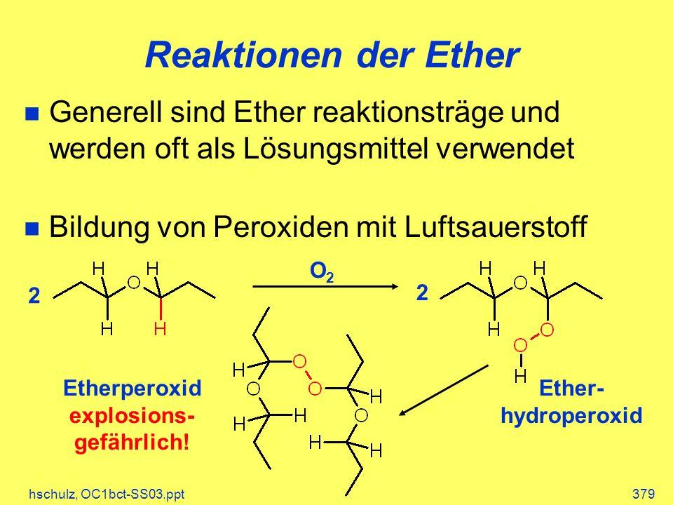 Reaktionen der Ether Generell sind Ether reaktionsträge und werden oft als Lösungsmittel verwendet.