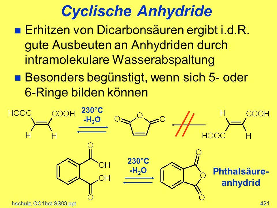 Cyclische Anhydride Erhitzen von Dicarbonsäuren ergibt i.d.R. gute Ausbeuten an Anhydriden durch intramolekulare Wasserabspaltung.