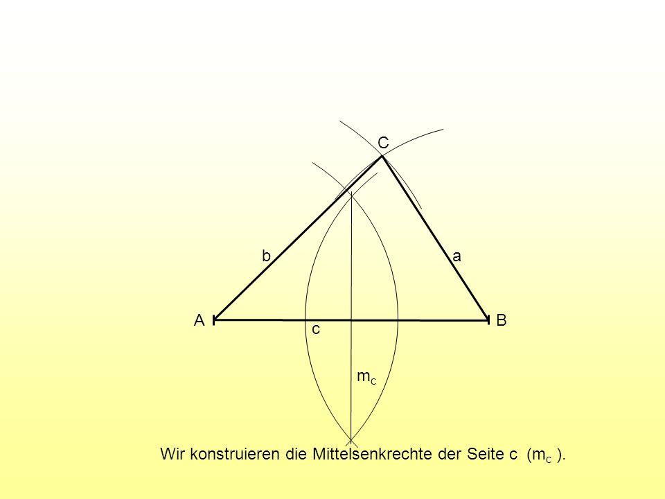 A B C c a b mc Wir konstruieren die Mittelsenkrechte der Seite c (mc ).