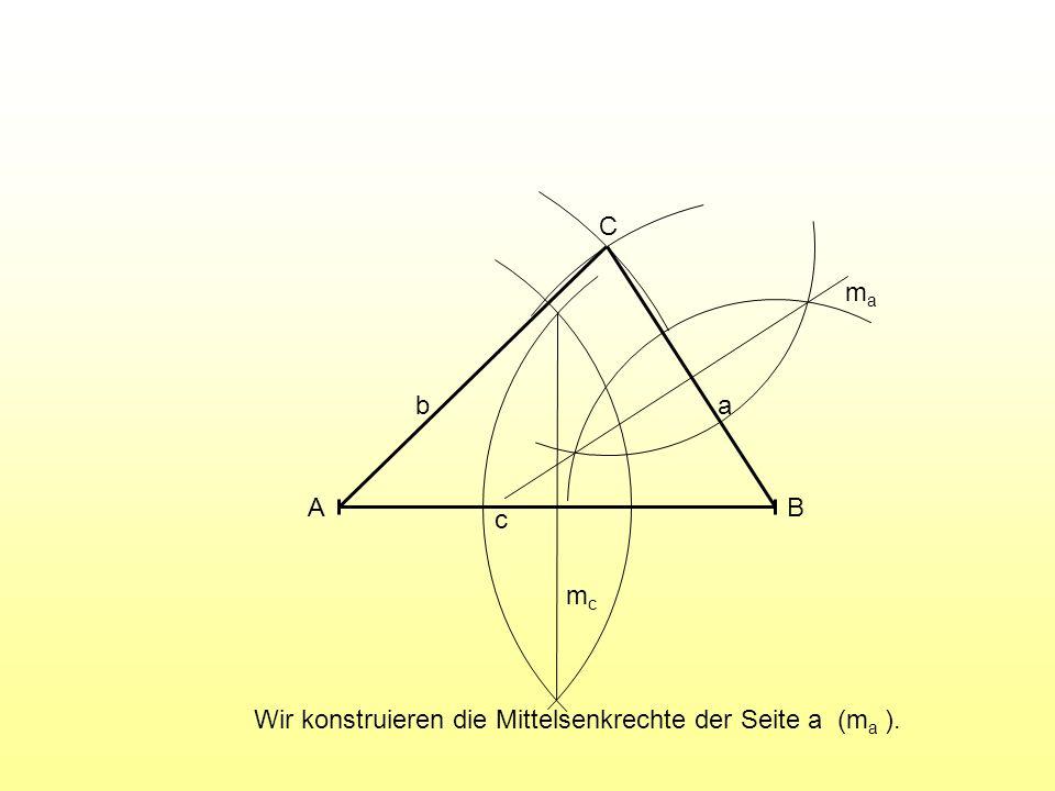 A B C c a b mc ma Wir konstruieren die Mittelsenkrechte der Seite a (ma ).