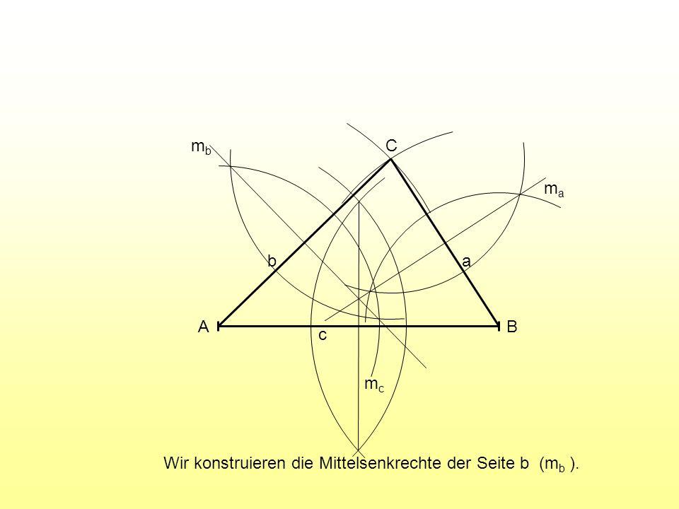 A B C c a b mc ma mb Wir konstruieren die Mittelsenkrechte der Seite b (mb ).