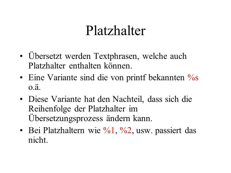 Platzhalter Übersetzt werden Textphrasen, welche auch Platzhalter enthalten können. Eine Variante sind die von printf bekannten %s o.ä.