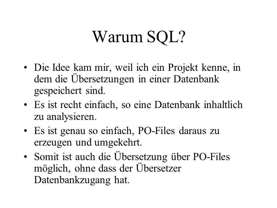 Warum SQL Die Idee kam mir, weil ich ein Projekt kenne, in dem die Übersetzungen in einer Datenbank gespeichert sind.