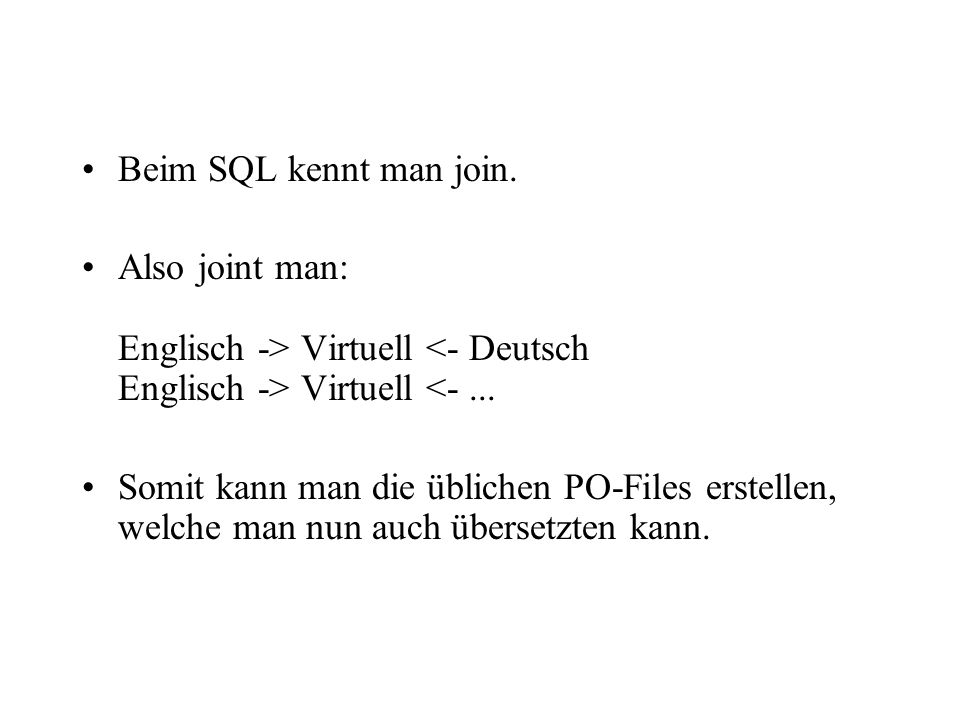 Beim SQL kennt man join. Also joint man: Englisch -> Virtuell <- Deutsch Englisch -> Virtuell <- ...