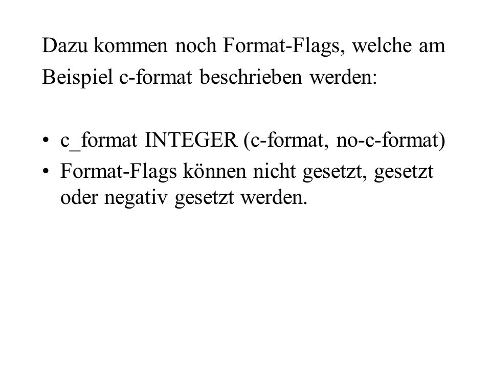 Dazu kommen noch Format-Flags, welche am
