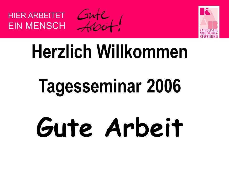 Gute Arbeit Herzlich Willkommen Tagesseminar 2006 EIN MENSCH