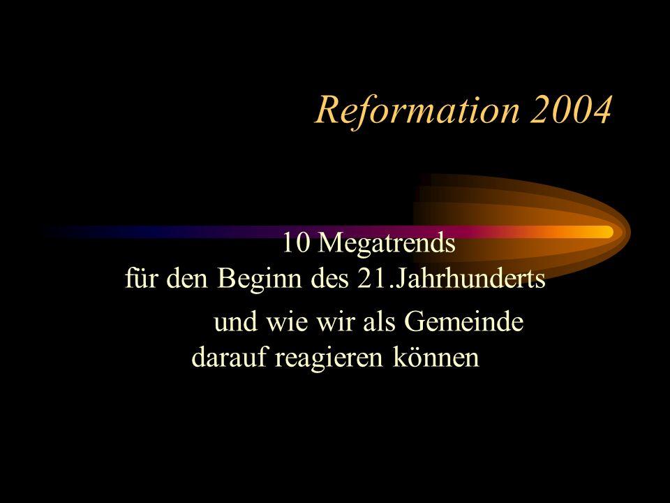 Reformation 2004 10 Megatrends für den Beginn des 21.Jahrhunderts