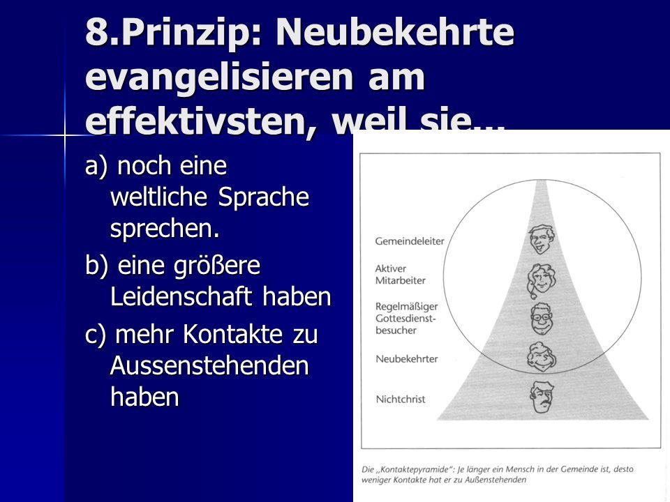 8.Prinzip: Neubekehrte evangelisieren am effektivsten, weil sie...