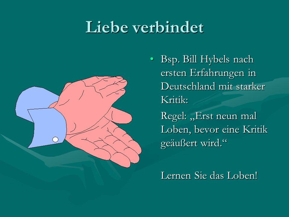 Liebe verbindetBsp. Bill Hybels nach ersten Erfahrungen in Deutschland mit starker Kritik: