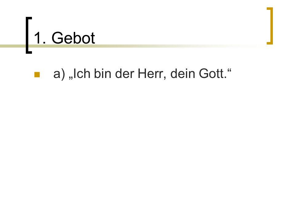 """1. Gebot a) """"Ich bin der Herr, dein Gott."""