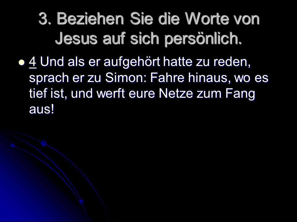 3. Beziehen Sie die Worte von Jesus auf sich persönlich.