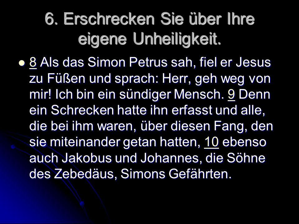 6. Erschrecken Sie über Ihre eigene Unheiligkeit.