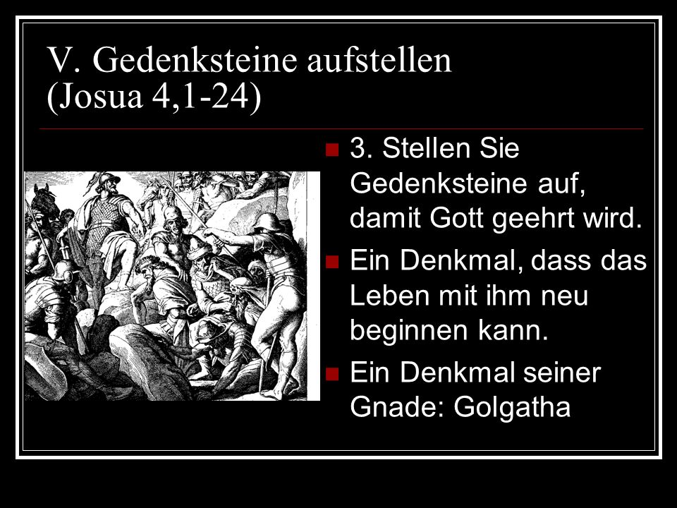 V. Gedenksteine aufstellen (Josua 4,1-24)
