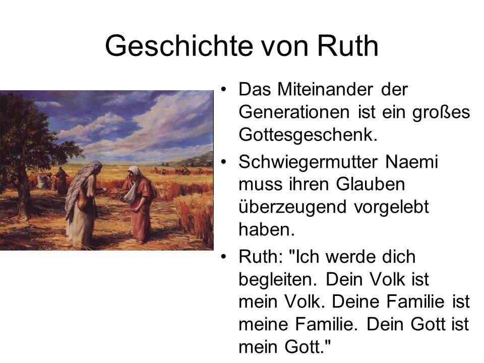 Geschichte von Ruth Das Miteinander der Generationen ist ein großes Gottesgeschenk.