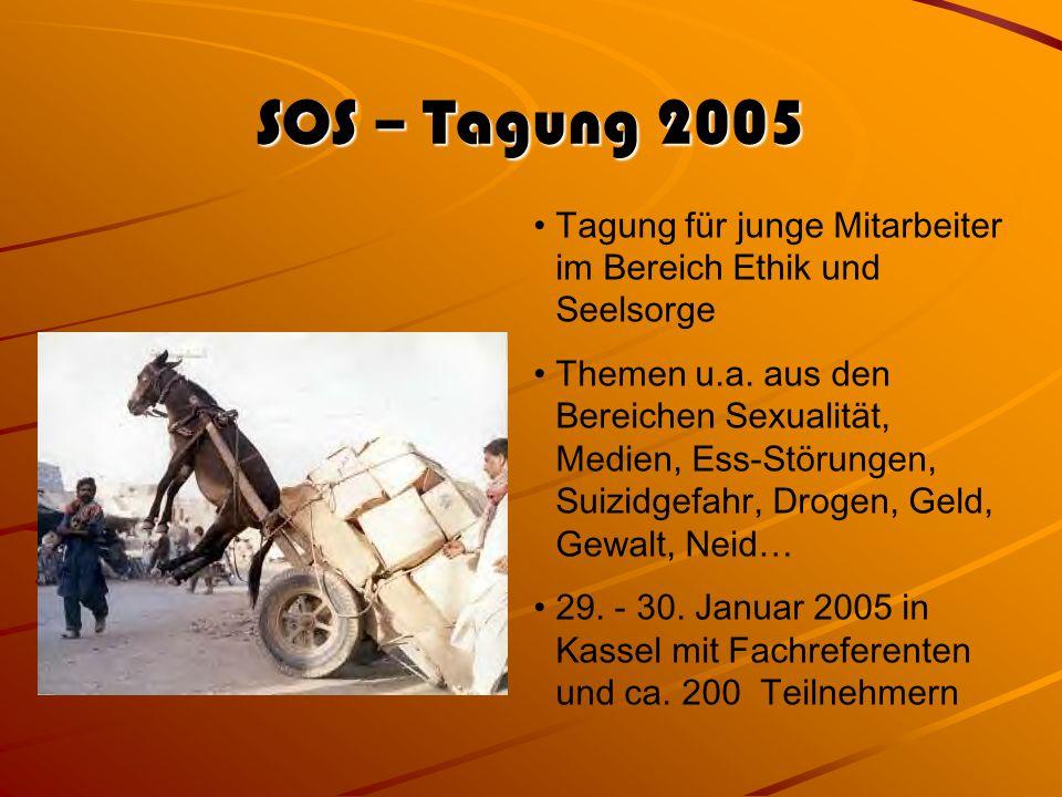 SOS – Tagung 2005 Tagung für junge Mitarbeiter im Bereich Ethik und Seelsorge.