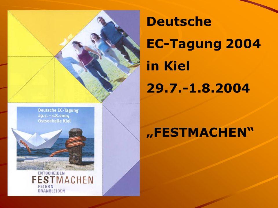 """Deutsche EC-Tagung 2004 in Kiel 29.7.-1.8.2004 """"FESTMACHEN"""